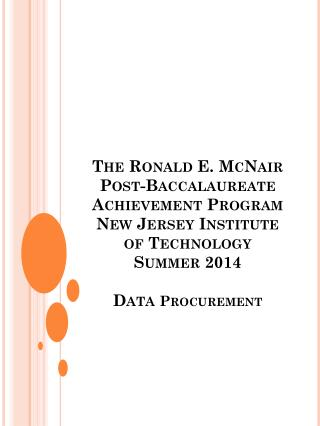 The Ronald E. McNair Post-Baccalaureate Achievement Program New Jersey Institute of Technology Summer  2014 Data  Procur