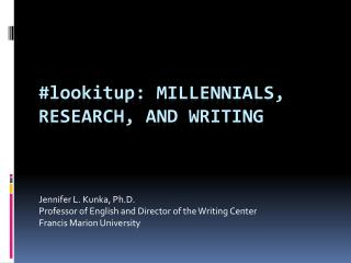 # lookitup :  MILLENNIALS, RESEARCH, AND WRITING