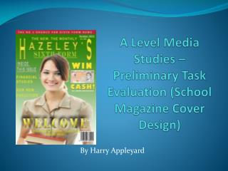 A Level Media Studies – Preliminary Task Evaluation (School Magazine Cover Design)