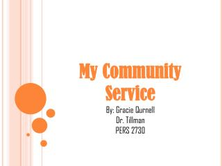 My Community Service By: Gracie Qurnell  Dr. Tillman  PERS 2730
