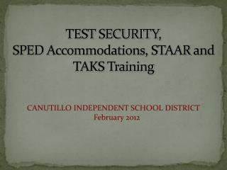 TEST SECURITY, SPED Accommodations, STAAR and TAKS Training