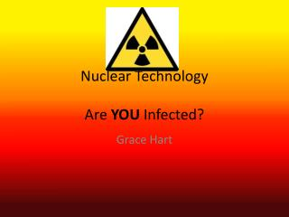 Nuclear Technology Are  YOU I nfected?