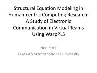 Structural Equation Modeling in Human-centric Computing Research: A Study of Electronic Communication in Virtual Teams U
