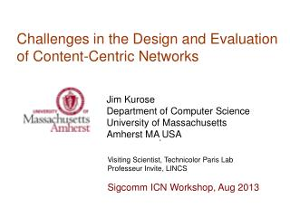 Challenges in the Design and  Evaluation   of Content -Centric Networks