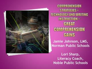 Comprehension Strategies +  Technology and Writing Instruction =  Great Comprehension Gains