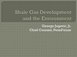 Shale Gas Development and the Environment