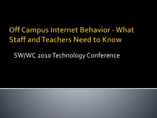 Off Campus Internet Behavior - What Staff and Teachers Need to Know