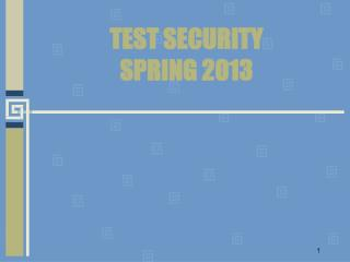 TEST SECURITY SPRING  2013