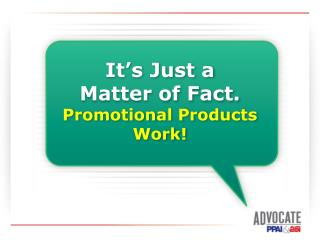 It's Just a Matter of Fact.  Promotional Products Work!