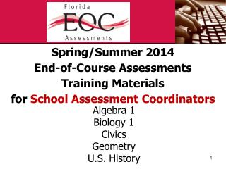 Spring/Summer 2014 End-of-Course Assessments Training  Materials for  School  Assessment  Coordinators