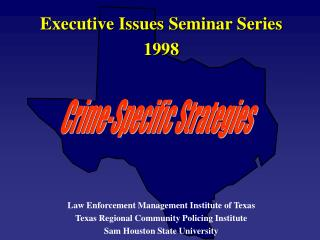 Executive Issues Seminar Series 1998 Law Enforcement Management Institute of Texas Texas Regional Community Policing Ins