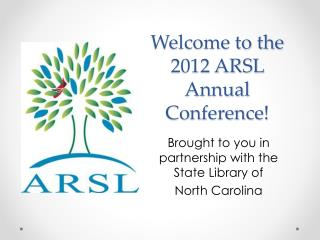 Welcome to the  2012 ARSL  Annual Conference!