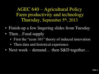 AGEC 640 – Agricultural Policy  Farm productivity and technology Thursday,  September 5 th , 2013