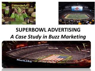 SUPERBOWL ADVERTISING A Case Study in Buzz Marketing