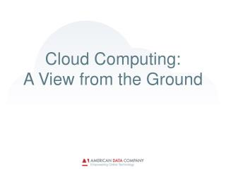 Cloud Computing: A View from the Ground