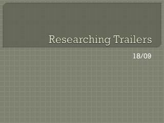 Researching Trailers