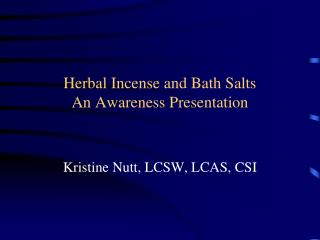 Herbal Incense and Bath Salts An Awareness Presentation