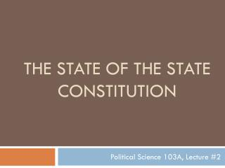 The state  of  THE State  Constitution