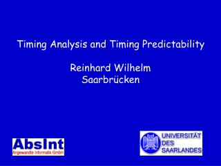 Timing Analysis and Timing Predictability  Reinhard Wilhelm Saarbrücken