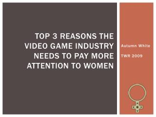 Top 3 Reasons the Video Game Industry Needs to Pay More Attention to Women