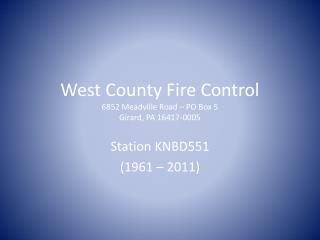 West County Fire Control 6852 Meadville Road – PO Box 5 Girard, PA 16417-0005