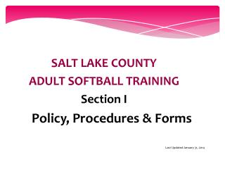 SALT LAKE COUNTY ADULT SOFTBALL TRAINING Section I Policy,  Procedures  & Forms