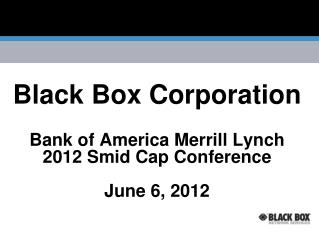 Black Box Corporation Bank of America Merrill Lynch 2012 Smid Cap Conference  June 6, 2012