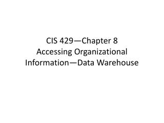 CIS 429—Chapter  8 Accessing Organizational Information—Data Warehouse