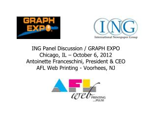 ING Panel Discussion / GRAPH EXPO Chicago, IL – October 6, 2012 Antoinette Franceschini, President & CEO AFL Web Printi
