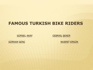 FAMOUS  TURKISH BIKE RIDERS