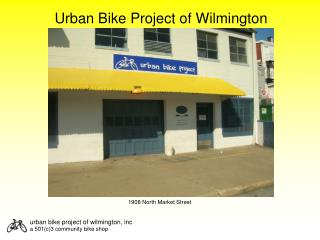 urban bike project of  wilmington , inc a  501(c)3 community bike  shop