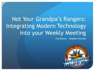 Not Your Grandpa's Rangers: Integrating Modern Technology into your Weekly Meeting