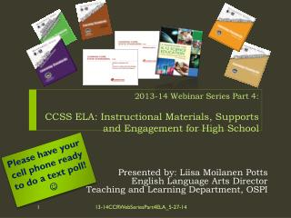 2013-14 Webinar Series Part 4: CCSS ELA: Instructional Materials,  Supports and  Engagement for  High School