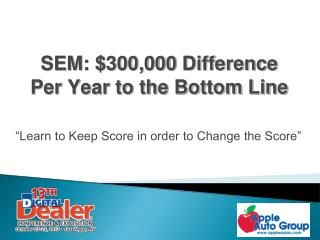 SEM: $300,000  Difference Per Year to the Bottom Line