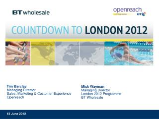 Tim Barclay Managing Director  Sales , Marketing & Customer  Experience Openreach