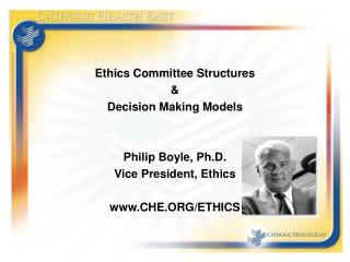 Ethics Committee Structures &  Decision Making Models  Philip Boyle, Ph.D. Vice President, Ethics www.CHE.ORG/ETHICS