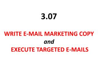 WRITE E-MAIL MARKETING COPY and  EXECUTE TARGETED E-MAILS