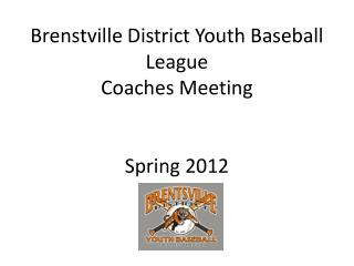 Brenstville District Youth Baseball  League Coaches Meeting