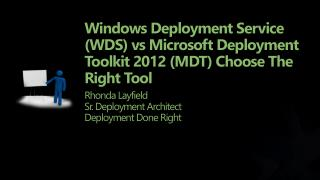 Windows Deployment Service (WDS)  vs  Microsoft Deployment Toolkit 2012 (MDT) Choose The Right Tool