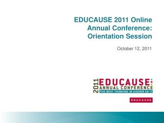EDUCAUSE 2011 Online  Annual Conference:  Orientation Session