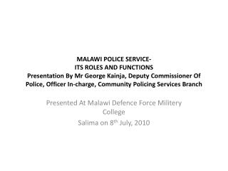 Presented At Malawi  Defence  Force  Militery  College Salima  on 8 th  July, 2010