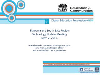 Illawarra and South East Region Technology Update Meeting Term 2, 2012. Loreta Kocovska, Connected Learning Coordinator