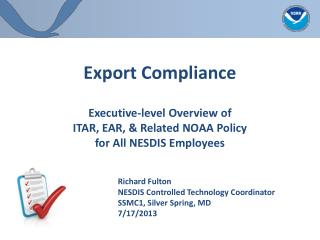 Export Compliance Executive-level  Overview of  ITAR, EAR, & Related NOAA Policy for  All NESDIS Employees