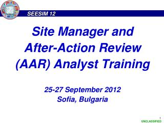 Site Manager and After-Action Review (AAR) Analyst Training 25-27 September 2012 Sofia, Bulgaria