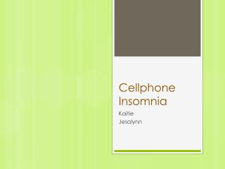 Cellphone Insomnia