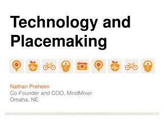 Technology and Placemaking Nathan Preheim Co-Founder and COO, MindMixer Omaha, NE
