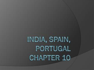 India, Spain, Portugal Chapter 10