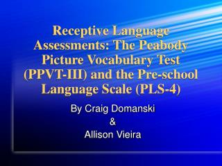 Receptive Language Assessments: The Peabody Picture Vocabulary Test (PPVT-III) and the Pre-school Language Scale (PLS-4)