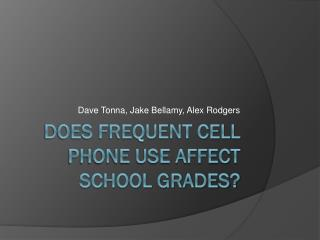 Does frequent cell phone use affect school grades?