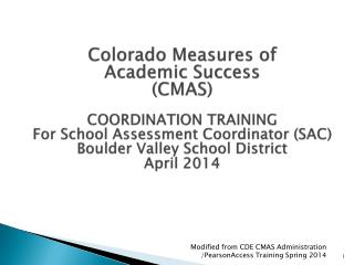 Colorado Measures of  Academic Success  (CMAS) COORDINATION TRAINING  For School  Assessment Coordinator (SAC) Boulder